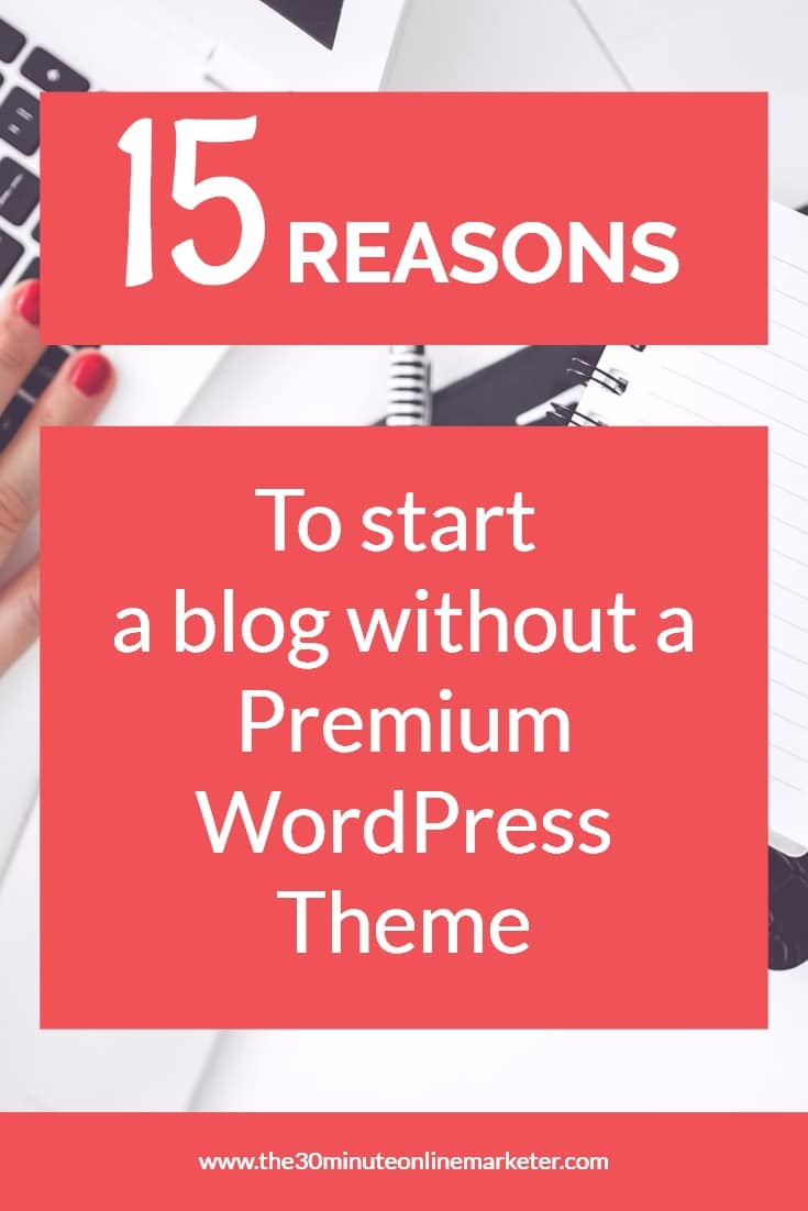 15 reasons to start a blog without a premium wordpress theme