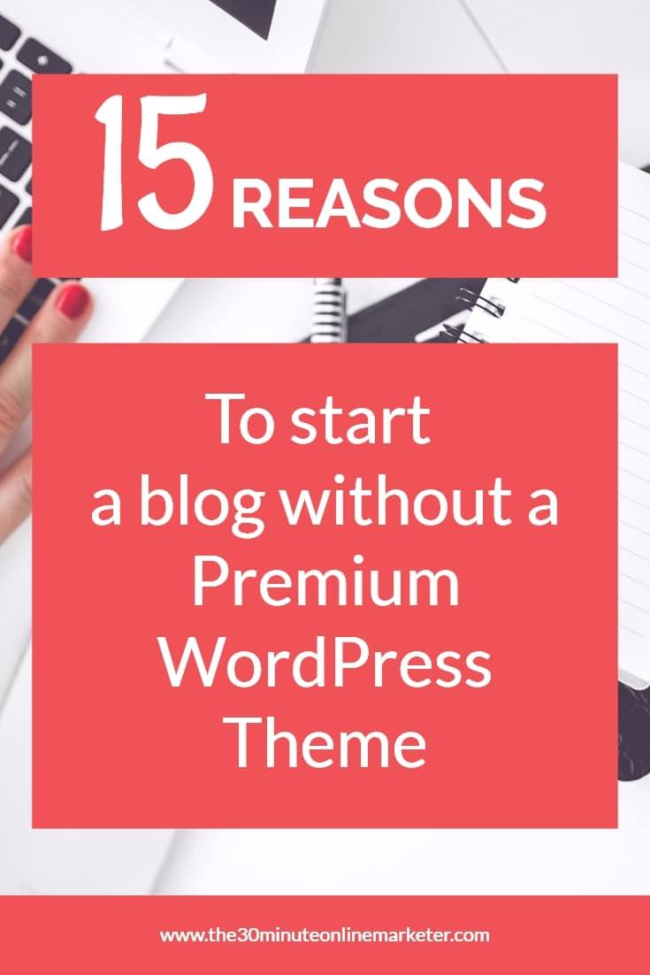 15 reasons to start a blog without a premium wordpress theme