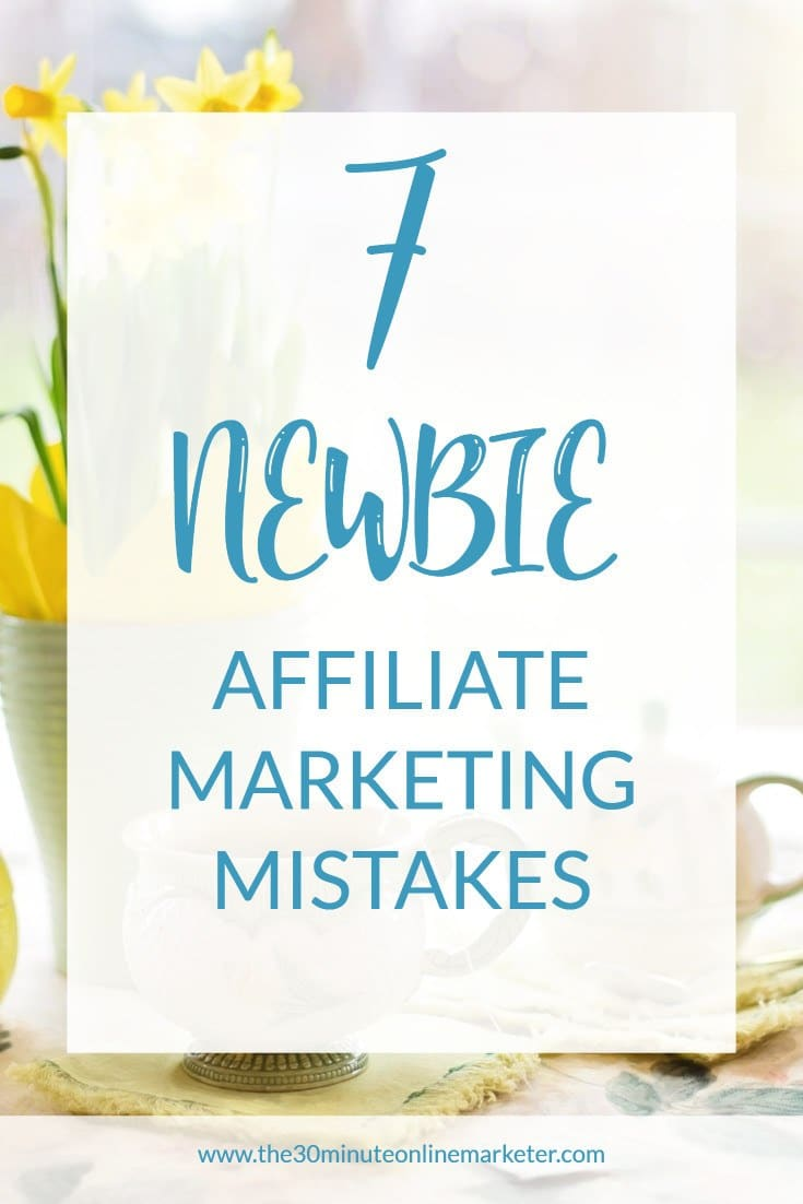 7 newbie affiliate marketing mistakes
