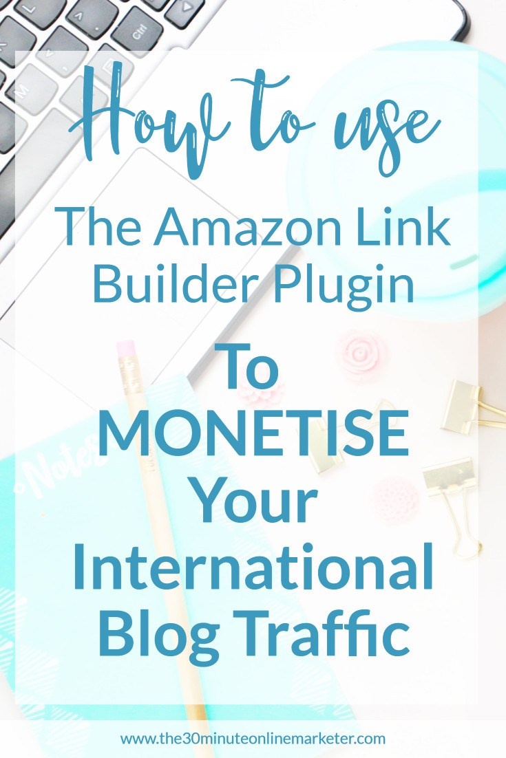 Learn how to use the Amazon Link Builder to monetise your International Blog Traffic